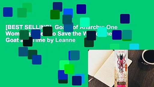 [BEST SELLING]  Goats of Anarchy: One Woman's Quest to Save the World One Goat at a Time by Leanne