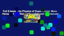 Full E-book  The Physics of Superheroes  More Heroes! More Villains! More Science! Spectacular