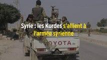 Syrie : les Kurdes s'allient à l'armée syrienne