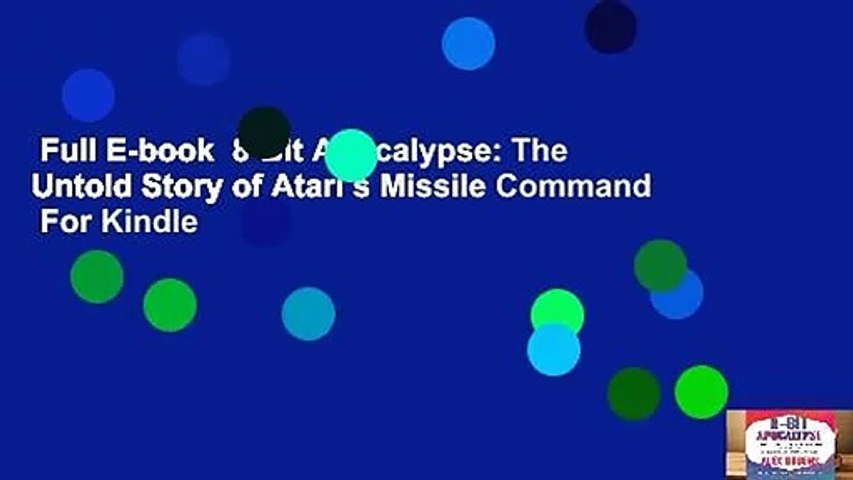 Full E-book  8-Bit Apocalypse: The Untold Story of Atari s Missile Command  For Kindle