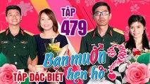 BẠN MUỐN HẸN HÒ #479 UNCUT-SỐ ĐẶC BIỆT- Thượng úy hẹn hò nàng bị mẹ bỏ sỉ số điện thoại vì 25 tuổi ế