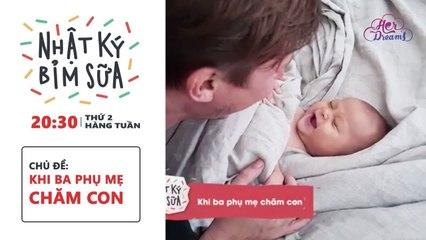 Nhật ký bỉm sữa Chủ đề tuần 14 Khi ba phụ mẹ chăm con DreamsTV - 2018