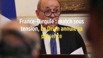 France-Turquie : match sous tension, Le Drian annule sa présence