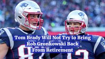 Tom Brady Lets Rob Gronkowski Live His Life
