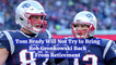 Tom Brady Lets Rob Gronkowski Live His Life