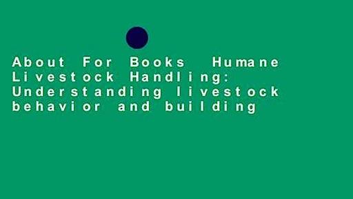About For Books  Humane Livestock Handling: Understanding livestock behavior and building
