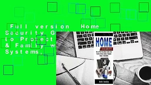 Full version  Home Security Guide: How to Protect Your Home & Family with Security Systems,