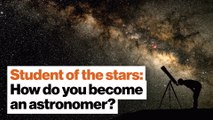 Student of the stars: How do you become an astronomer?