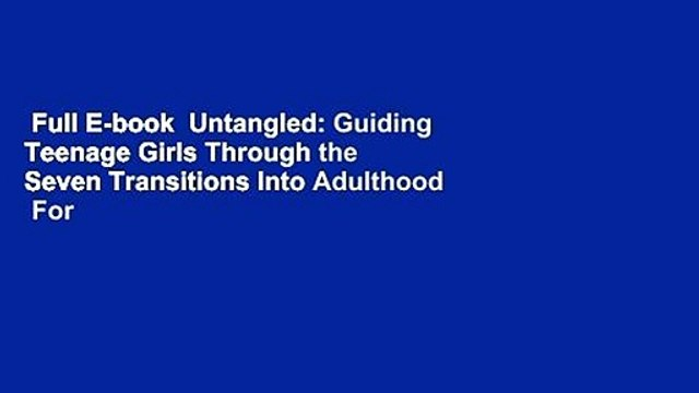 Full E-book  Untangled: Guiding Teenage Girls Through the Seven Transitions Into Adulthood  For