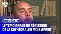 6 mois après l'incendie qui a ravagé Notre-Dame de Paris, le régisseur de la cathédrale revient sur la soirée du 15 avril