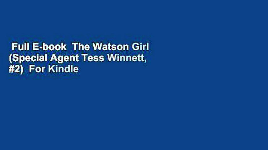 Full E-book  The Watson Girl (Special Agent Tess Winnett, #2)  For Kindle