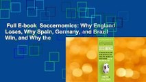 Full E-book  Soccernomics  Why England Loses, Why Spain, Germany, and Brazil Win, and Why the