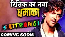 All You Need To Know About Hrithik Roshan's New Film SATTRANGI