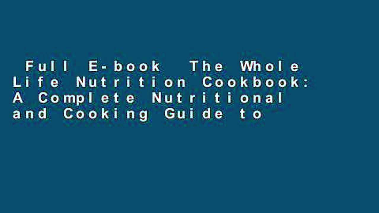 Full E-book  The Whole Life Nutrition Cookbook: A Complete Nutritional and Cooking Guide to