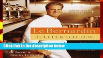 [Read] Le Bernardin Cookbook: Four-Star Simplicity  For Online