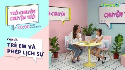 Trò Chuyện, Chuyện Trò - Chủ đề tuần 1- Dạy trẻ phép lịch sự - DreamsTV - 2017