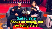 Saif to Sara: Focus on acting, not on being a star