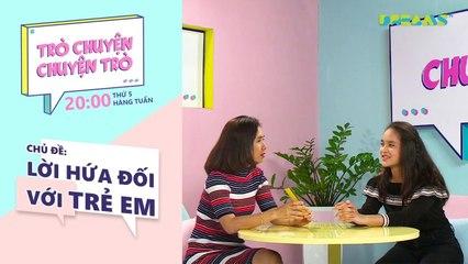 Trò Chuyện, Chuyện Trò - Chủ đề tuần 2- Lời hứa đối với trẻ em - DreamsTV - 2017