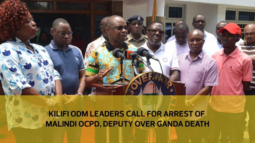 Kilifi ODM leaders call for arrest of Malindi OCPD, Deputy over Ganda death
