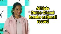 Athlete Dutee Chand breaks national record