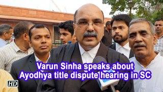 Varun Sinha speaks about Ayodhya title dispute hearing in SC