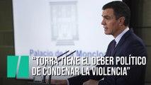 """Pedro Sánchez: """"Torra tiene el deber político y moral de condenar sin excusas la violencia"""""""