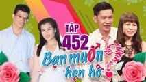 BẠN MUỐN HẸN HÒ #452 UNCUT - Bấm nút không cần MC đếm số - Cặp đôi kết hôn ngay sau 3 tháng ghi hình