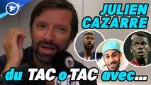 Du TAC o TAC avec... Julien Cazarre