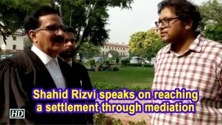 Ayodhya Title Dispute | Shahid Rizvi speaks on reaching a settlement through mediation