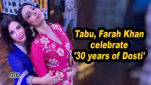 Tabu, Farah Khan celebrate '30 years of Dosti'
