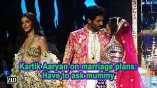 Kartik Aaryan on marriage plans: Have to ask mummy