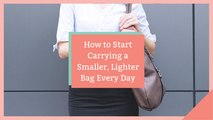 How to Start Carrying a Smaller, Lighter Bag Every Day