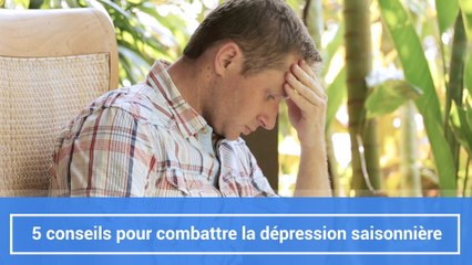 5 conseils pour combattre la dépression saisonnière