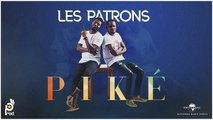 Les Patrons - Piké ( Audio Officiel )