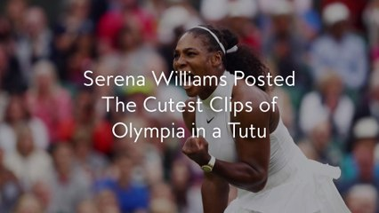 Serena Williams Posted The Cutest Clips of Olympia in a Tutu