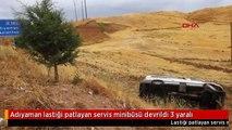 Adıyaman lastiği patlayan servis minibüsü devrildi 3 yaralı