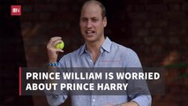 Prince William Gets Concerned For His Brother