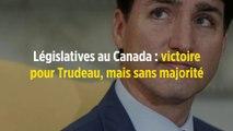 Législatives au Canada : victoire pour Trudeau, mais sans majorité