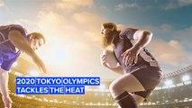 Tokyo Olympics 2020: Beating the summer heat