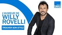 HUMOUR - Trouver son style avec Camille Lellouche - L'humeur de Willy Rovelli