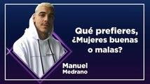 ¿Mujeres buenas o malas? Manuel Medrano dio detalles (explícitos) de cómo le gustan