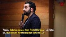 Yassine Belattar menace Jean-Michel Blanquer : « Si j'étais lui, j'éviterais de mettre les pieds dans le 93… »
