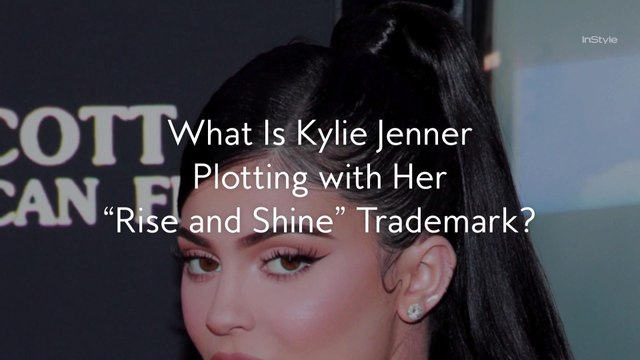 """What Is Kylie Jenner Plotting with Her """"Rise and Shine"""" Trademark?"""
