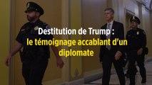 Destitution de Trump : le témoignage accablant d'un diplomate