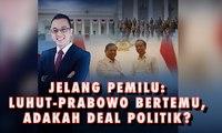 Jelang Pemilu: Luhut-Prabowo Bertemu, Adakah Deal Politik ?- AIMAN