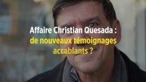 Affaire Christian Quesada : de nouveaux témoignages accablants ?