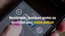 Numérique : quelques gestes au quotidien pour moins polluer