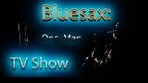BLUESAX Ft. BLUESAX - Bluesax One Man TV Show