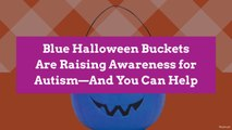 Blue Halloween Buckets Are Raising Awareness for Autism—And You Can Help