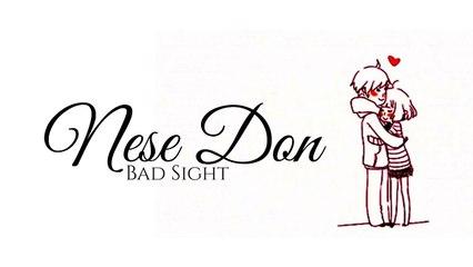 BAD SIGHT - NESE DON